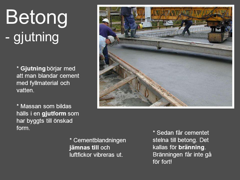Betong - gjutning. * Gjutning börjar med att man blandar cement med fyllmaterial och vatten.