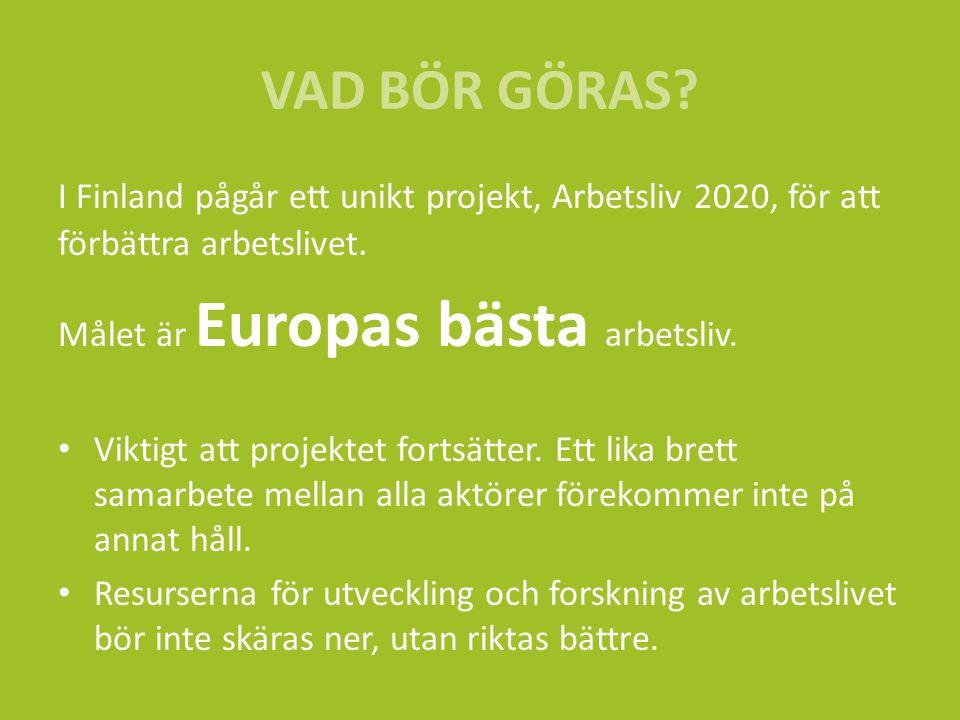 VAD BÖR GÖRAS I Finland pågår ett unikt projekt, Arbetsliv 2020, för att förbättra arbetslivet. Målet är Europas bästa arbetsliv.