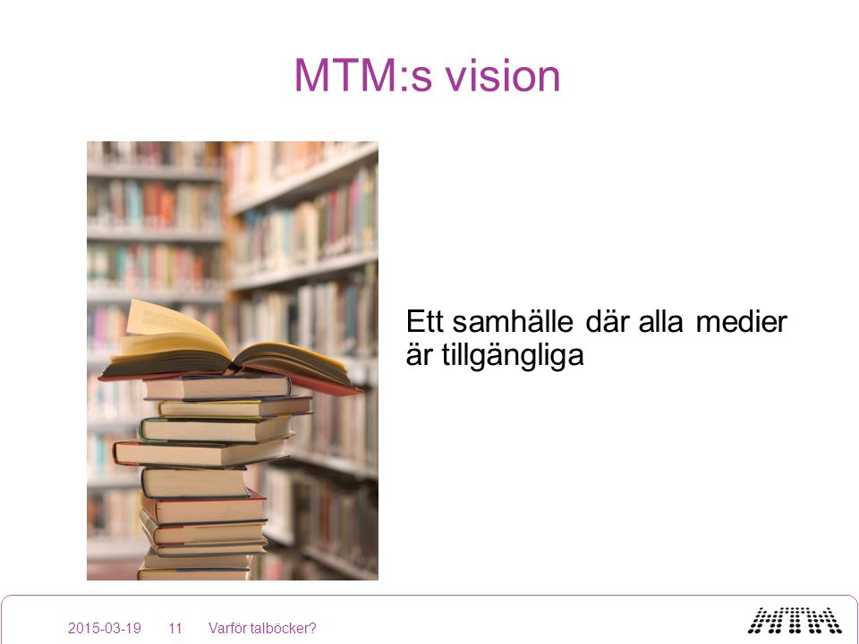 MTM:s vision Ett samhälle där alla medier är tillgängliga 2015-03-19