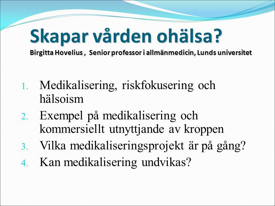 Skapar vården ohälsa Birgitta Hovelius , Senior professor i allmänmedicin, Lunds universitet