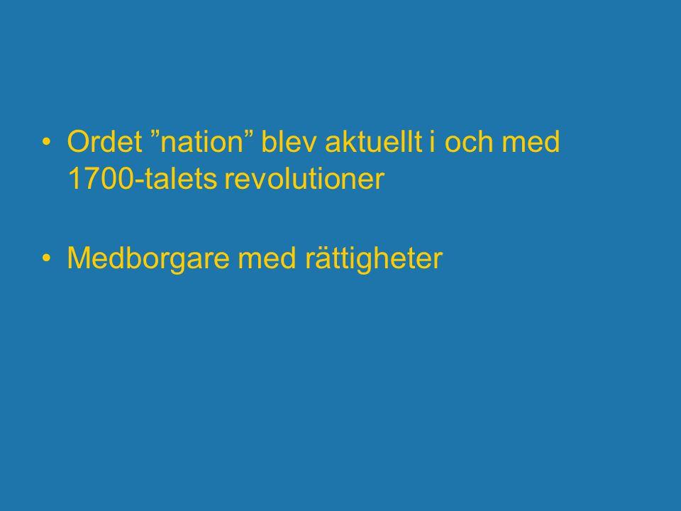 Ordet nation blev aktuellt i och med 1700-talets revolutioner