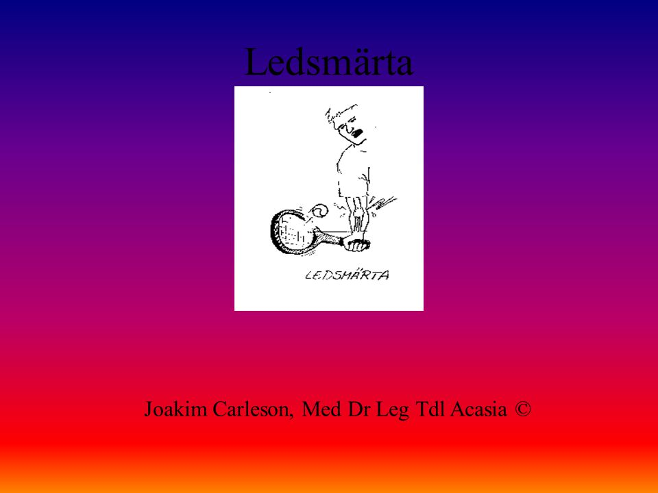 Ledsmärta Joakim Carleson, Med Dr Leg Tdl Acasia ©