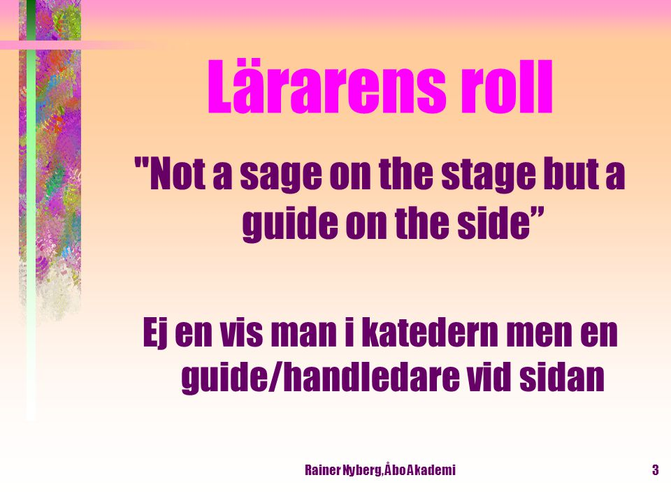 Lärarens roll Not a sage on the stage but a guide on the side