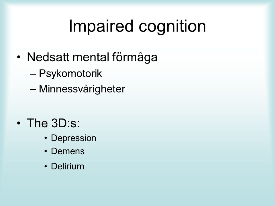 Impaired cognition Nedsatt mental förmåga The 3D:s: Psykomotorik