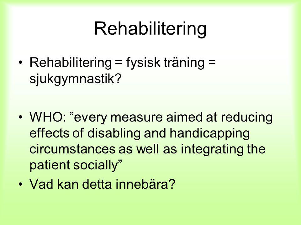 Rehabilitering Rehabilitering = fysisk träning = sjukgymnastik