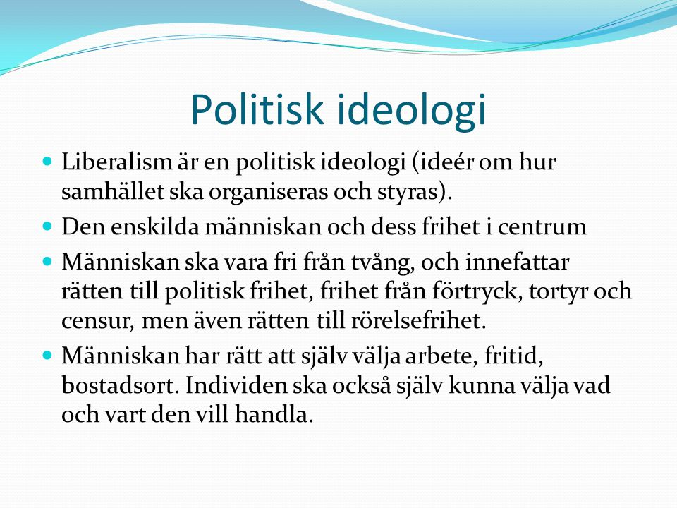 Politisk ideologi Liberalism är en politisk ideologi (ideér om hur samhället ska organiseras och styras).