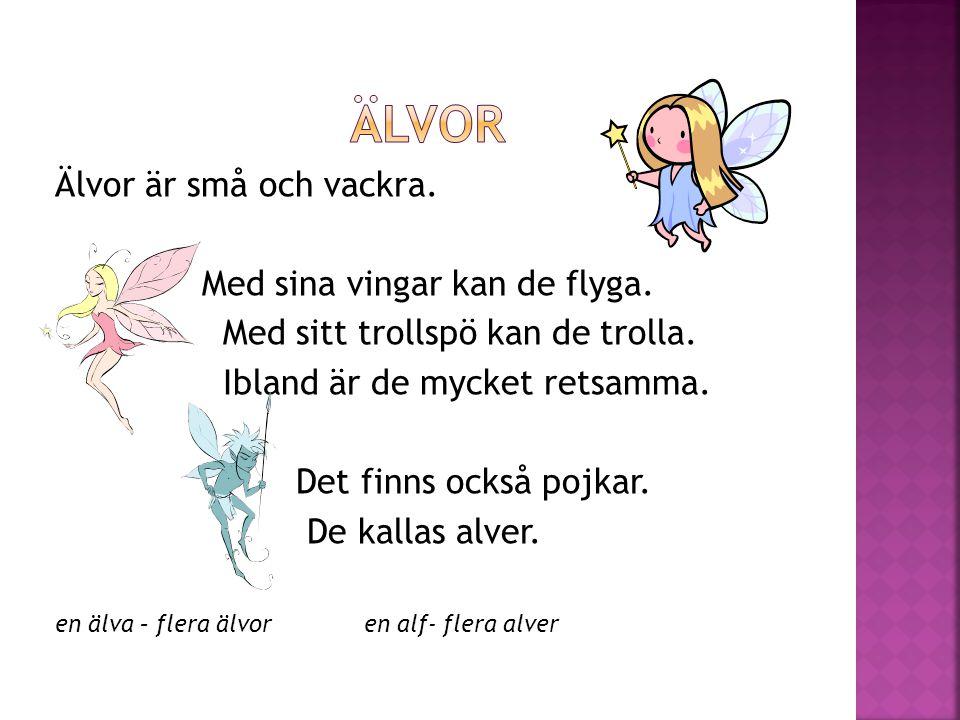 Älvor Älvor är små och vackra. Med sina vingar kan de flyga.