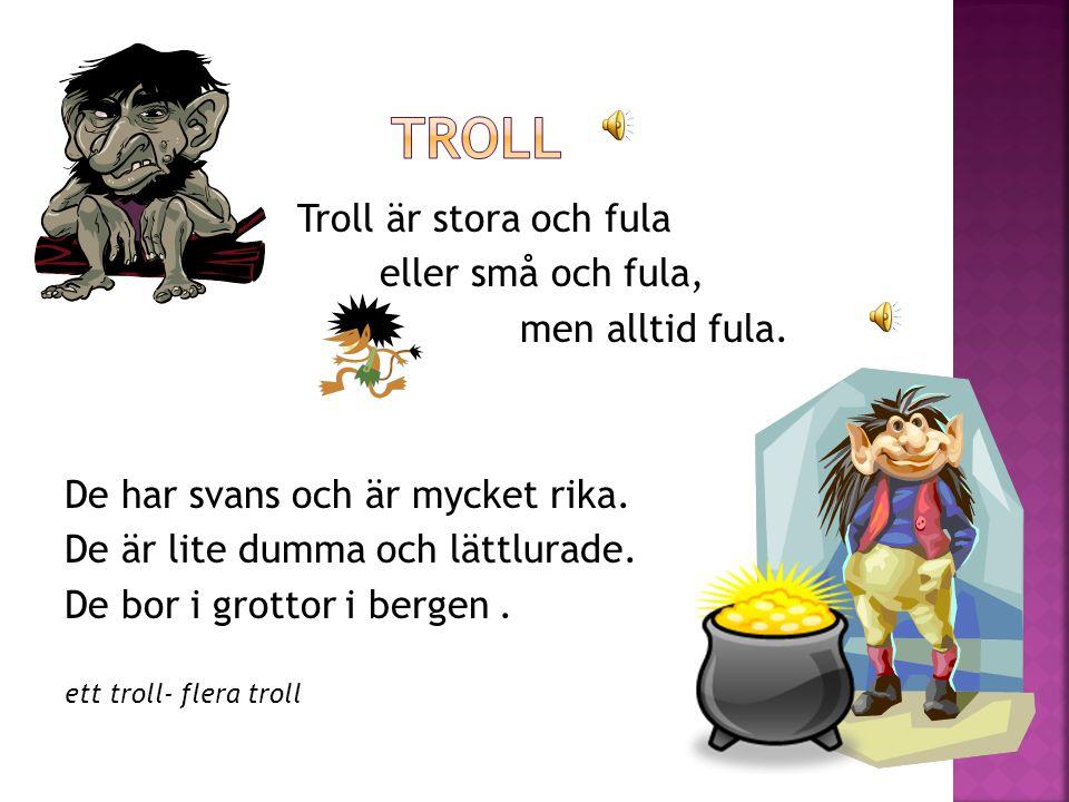 Troll Troll är stora och fula eller små och fula, men alltid fula.