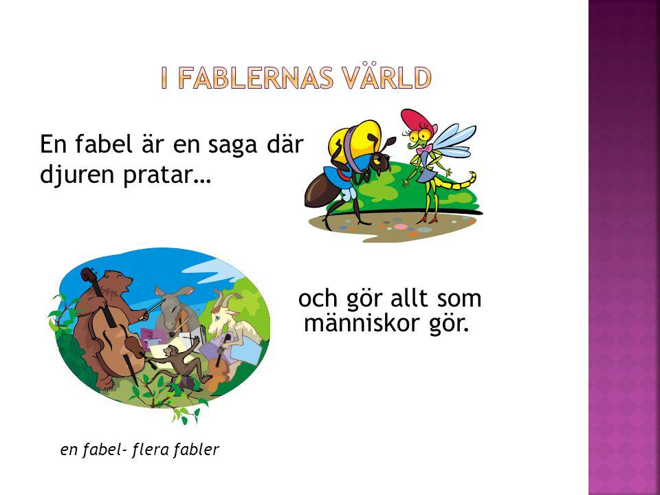 I Fablernas värld En fabel är en saga där djuren pratar…