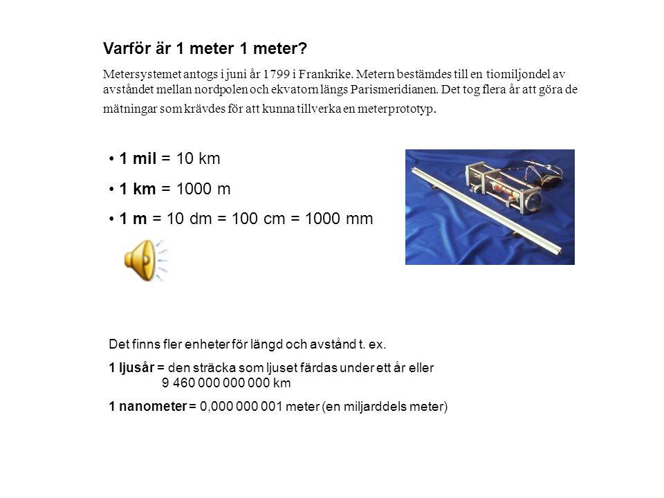 Varför är 1 meter 1 meter 1 mil = 10 km 1 km = 1000 m