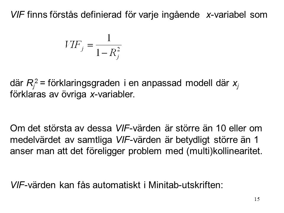 VIF finns förstås definierad för varje ingående x-variabel som