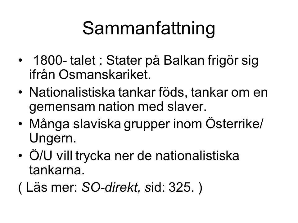 Sammanfattning 1800- talet : Stater på Balkan frigör sig ifrån Osmanskariket. Nationalistiska tankar föds, tankar om en gemensam nation med slaver.