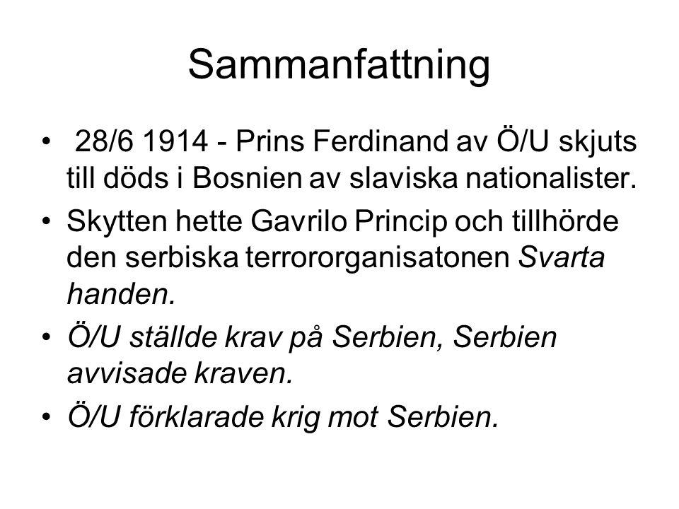 Sammanfattning 28/6 1914 - Prins Ferdinand av Ö/U skjuts till döds i Bosnien av slaviska nationalister.