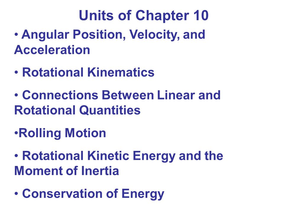 Units of Chapter 10 Angular Position, Velocity, and Acceleration
