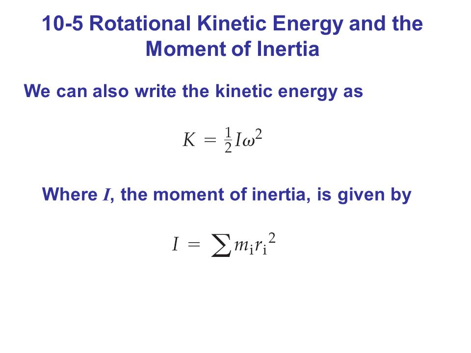 10-5 Rotational Kinetic Energy and the Moment of Inertia