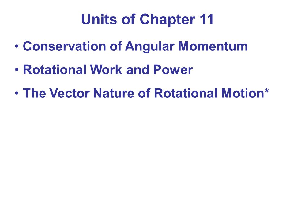 Units of Chapter 11 Conservation of Angular Momentum