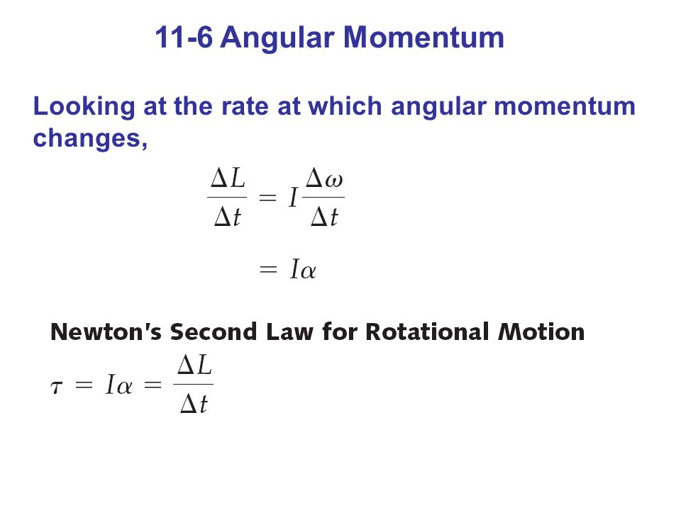 11-6 Angular Momentum Looking at the rate at which angular momentum changes,