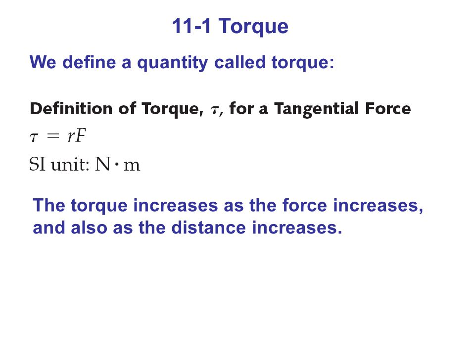 11-1 Torque We define a quantity called torque: