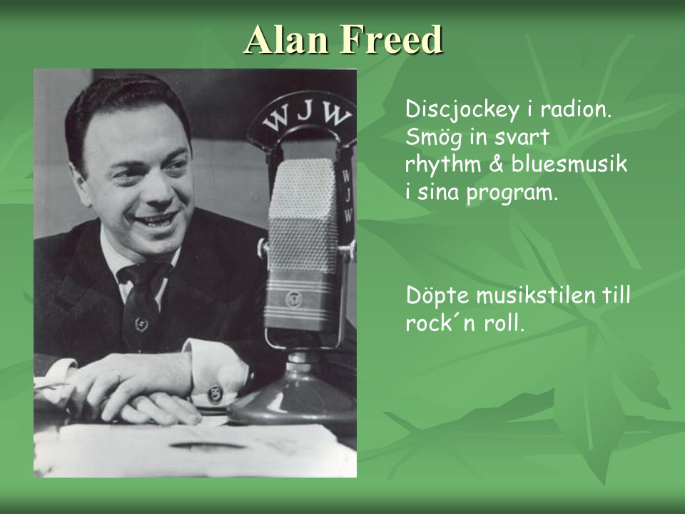 Alan Freed Discjockey i radion. Smög in svart rhythm & bluesmusik