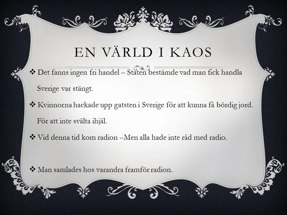En värld i kaos Det fanns ingen fri handel – Staten bestämde vad man fick handla. Sverige var stängt.
