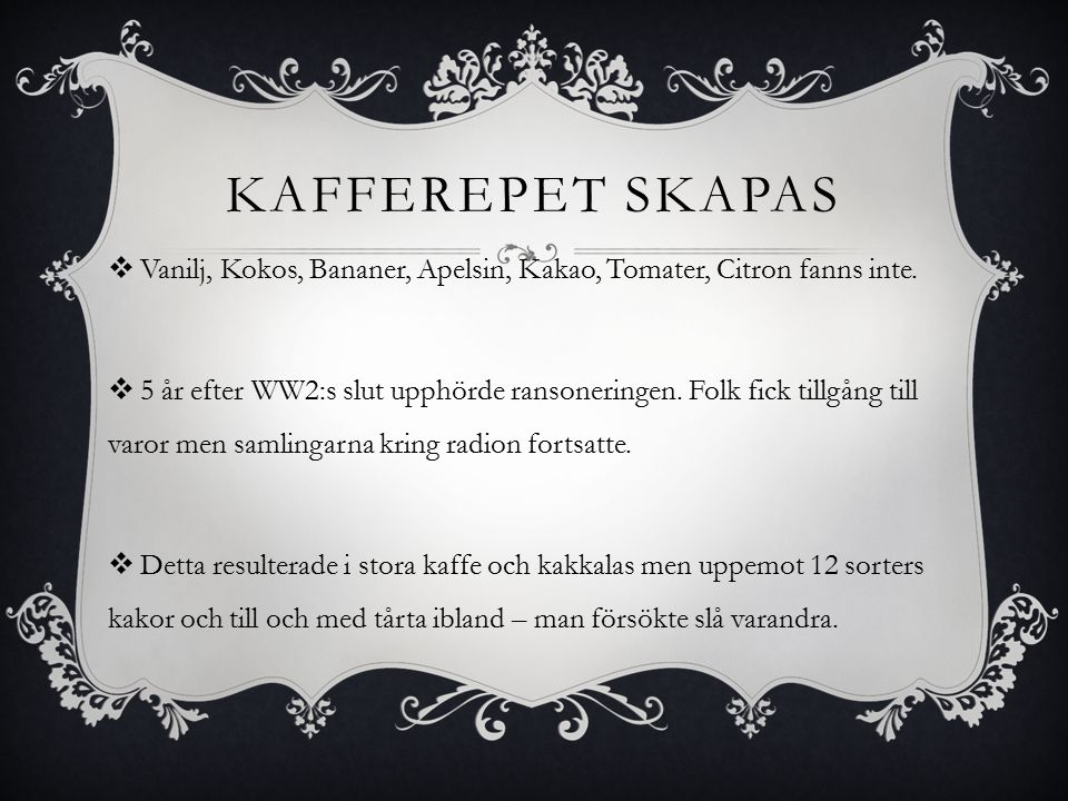 Kafferepet Skapas Vanilj, Kokos, Bananer, Apelsin, Kakao, Tomater, Citron fanns inte.