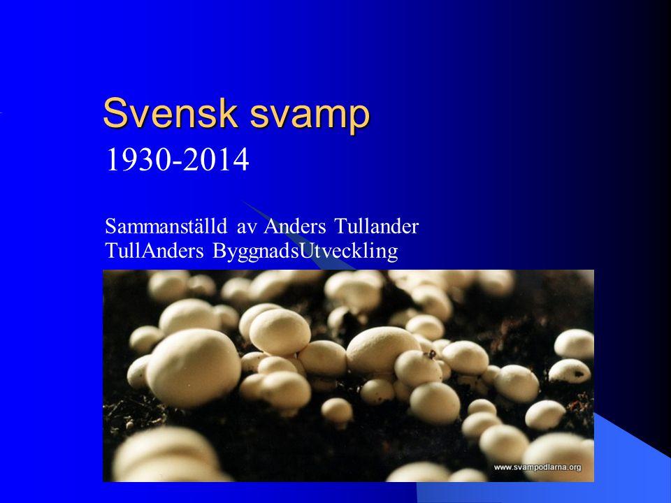 Svensk svamp 1930-2014 Sammanställd av Anders Tullander