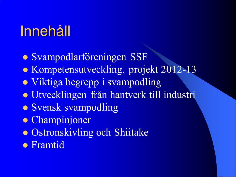 Innehåll Svampodlarföreningen SSF Kompetensutveckling, projekt 2012-13