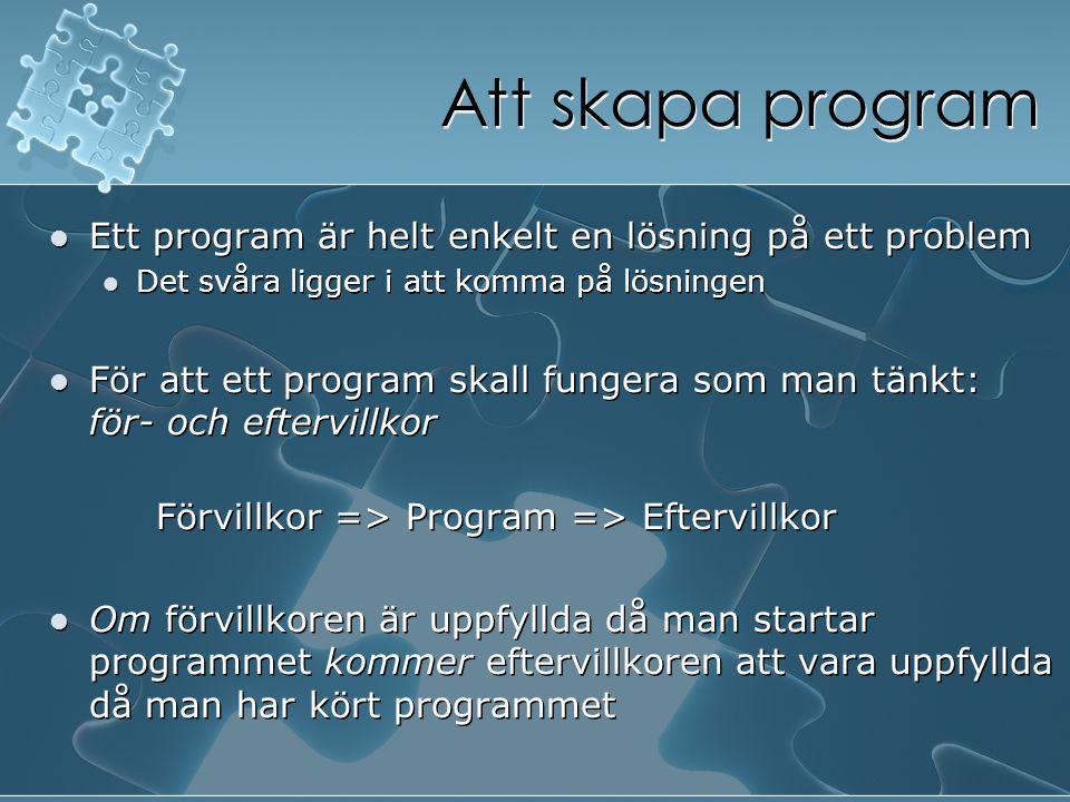 Att skapa program Ett program är helt enkelt en lösning på ett problem