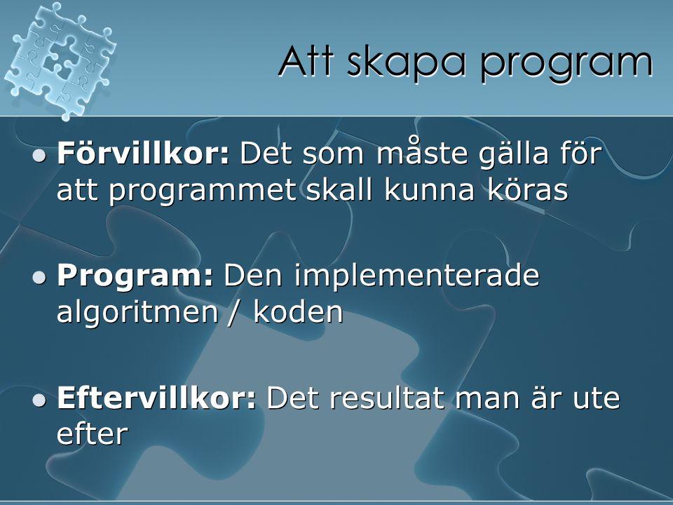 Att skapa program Förvillkor: Det som måste gälla för att programmet skall kunna köras. Program: Den implementerade algoritmen / koden.