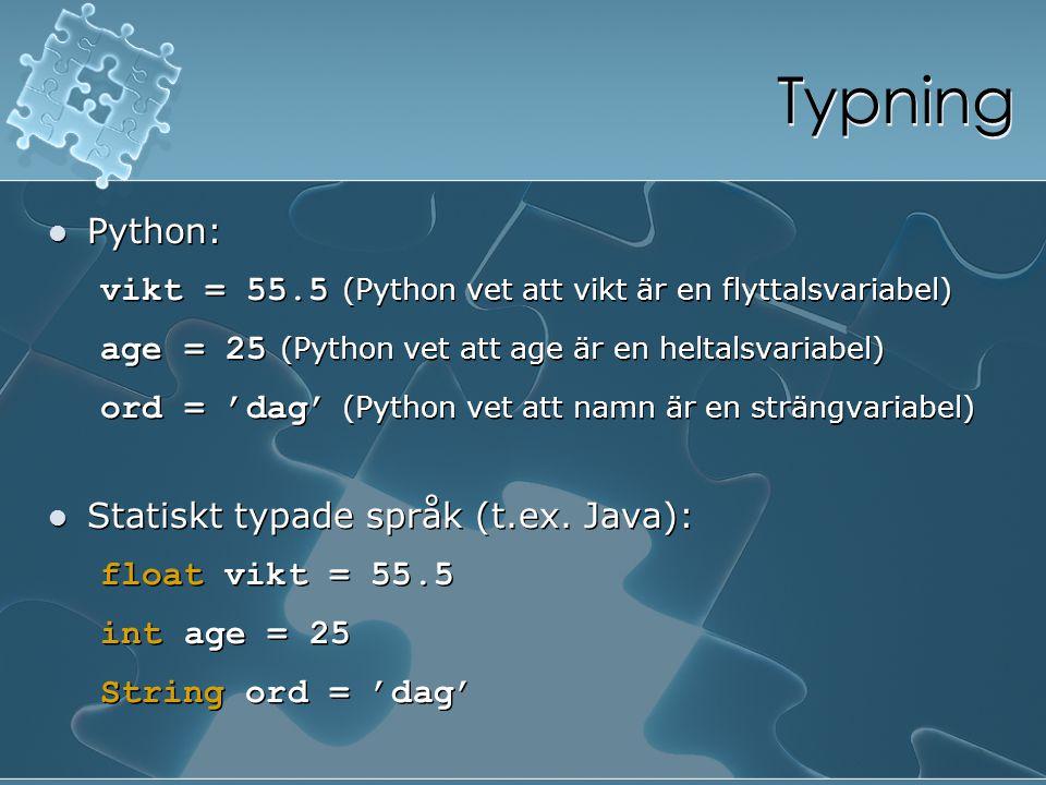 Typning Python: vikt = 55.5 (Python vet att vikt är en flyttalsvariabel) age = 25 (Python vet att age är en heltalsvariabel)