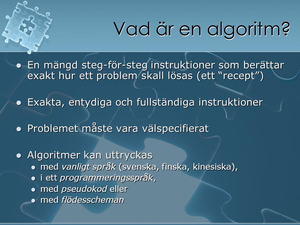Vad är en algoritm En mängd steg-för-steg instruktioner som berättar exakt hur ett problem skall lösas (ett recept )
