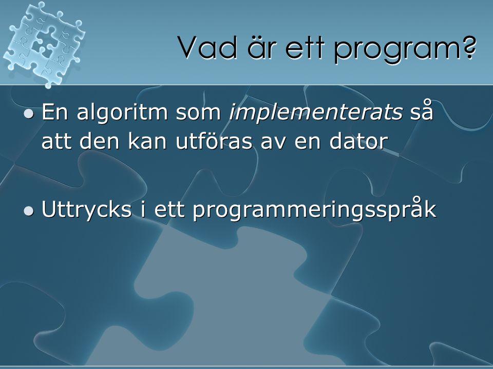 Vad är ett program. En algoritm som implementerats så att den kan utföras av en dator.