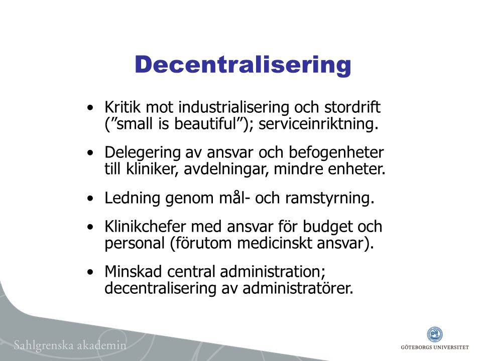 Decentralisering Kritik mot industrialisering och stordrift ( small is beautiful ); serviceinriktning.