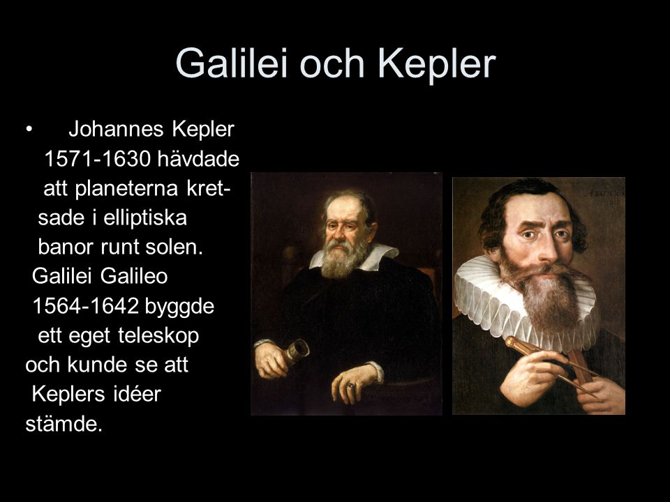 Galilei och Kepler Johannes Kepler 1571-1630 hävdade
