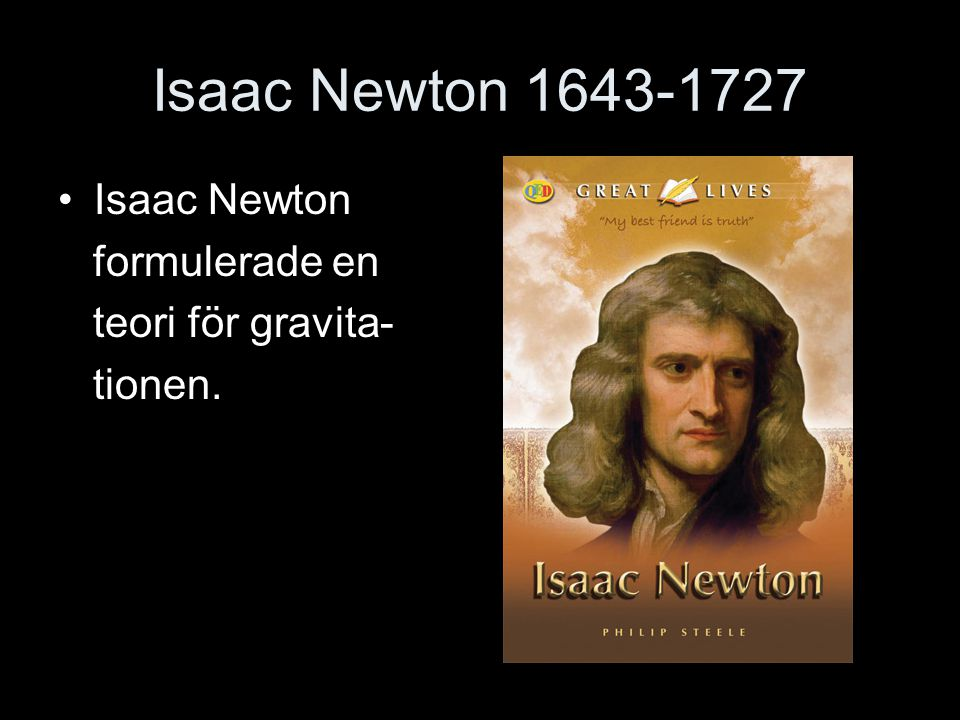 Isaac Newton 1643-1727 Isaac Newton formulerade en teori för gravita-