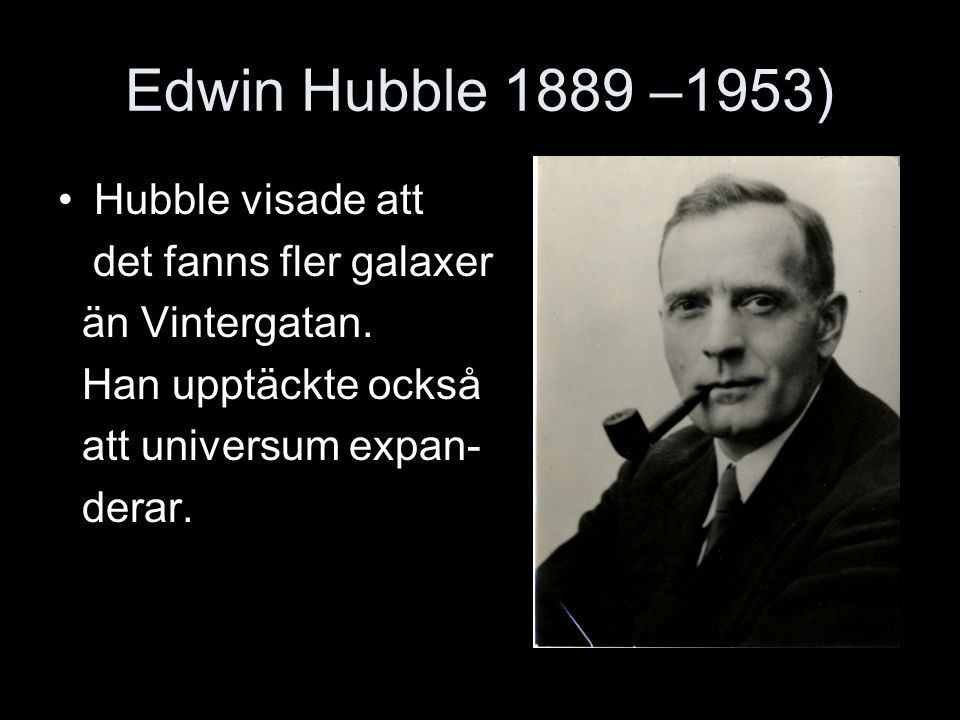 Edwin Hubble 1889 –1953) Hubble visade att det fanns fler galaxer
