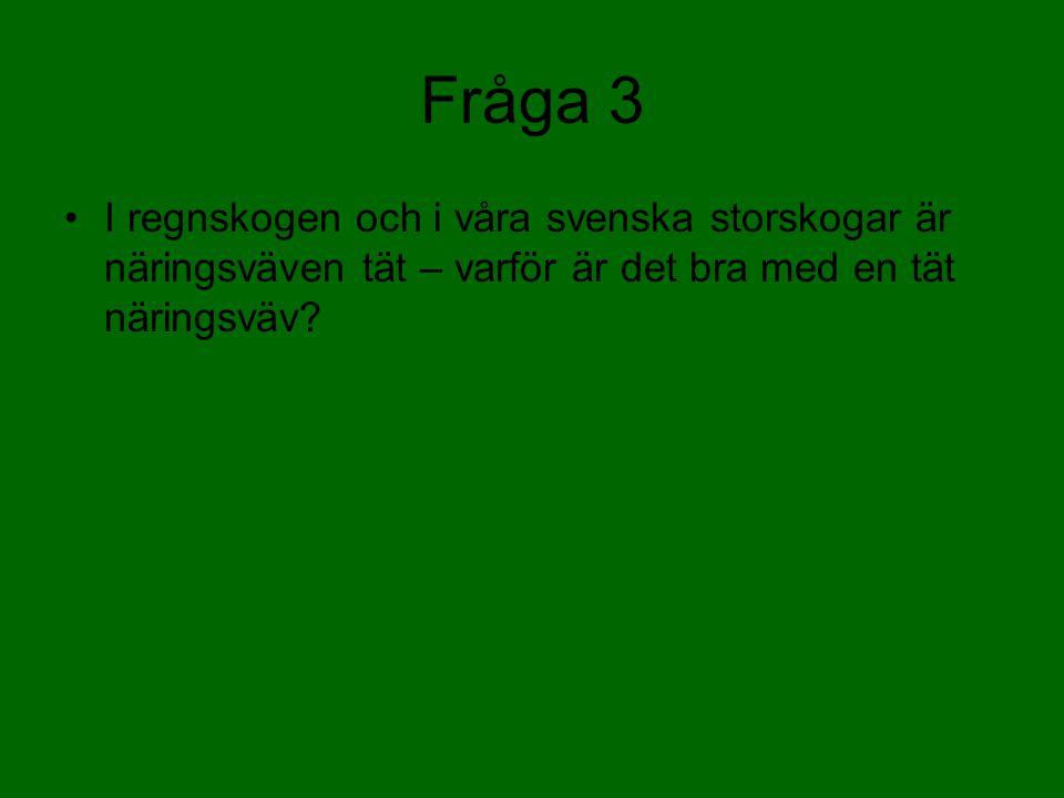 Fråga 3 I regnskogen och i våra svenska storskogar är näringsväven tät – varför är det bra med en tät näringsväv