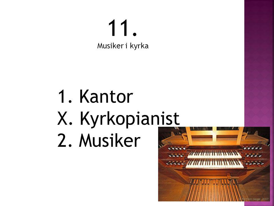 11. Musiker i kyrka 1. Kantor X. Kyrkopianist 2. Musiker