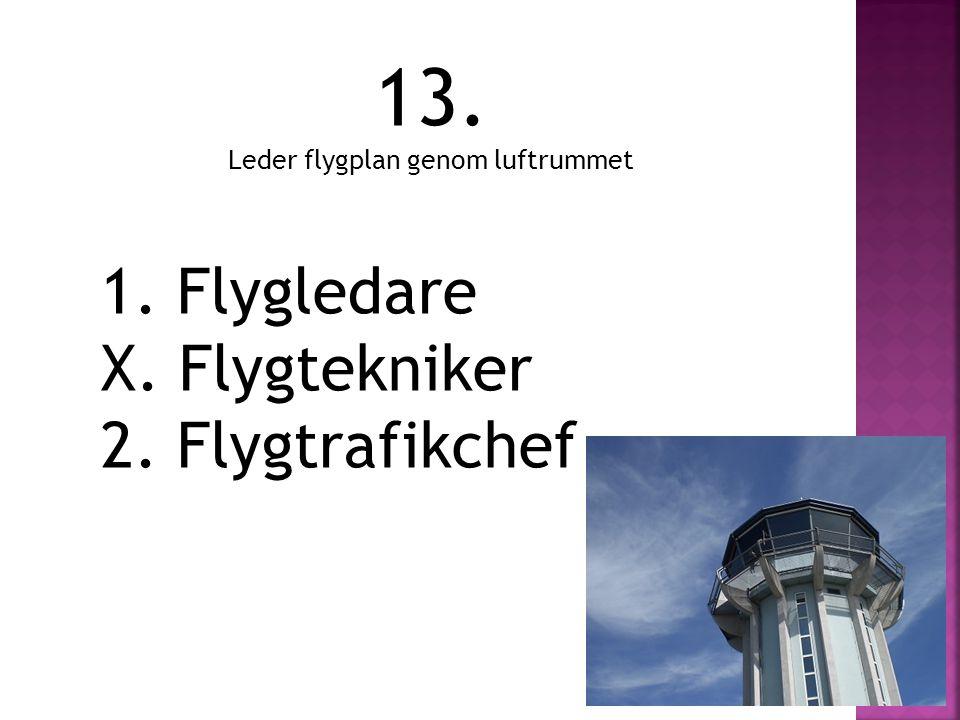 13. 1. Flygledare X. Flygtekniker 2. Flygtrafikchef