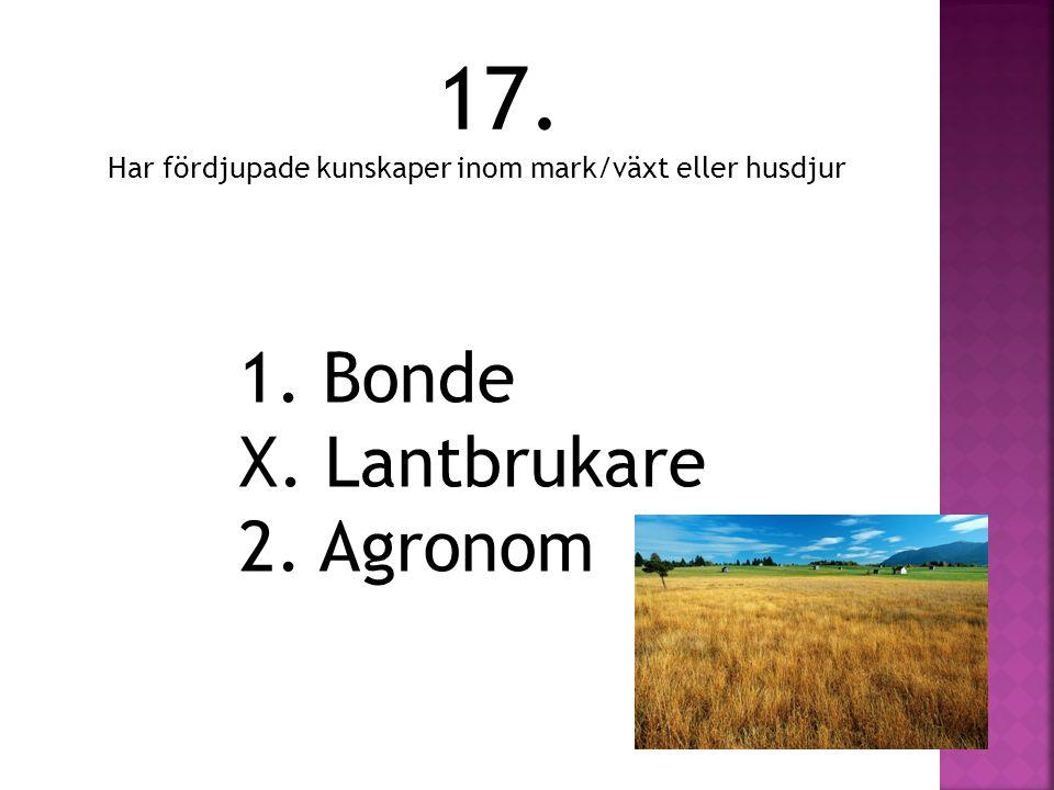 17. 1. Bonde X. Lantbrukare 2. Agronom