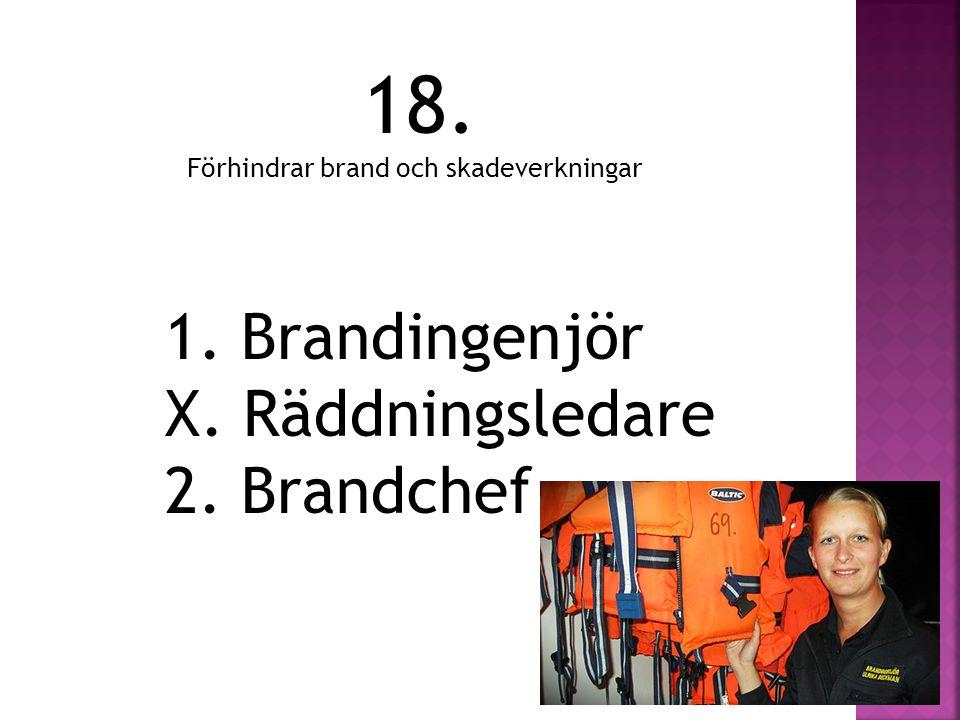 18. 1. Brandingenjör X. Räddningsledare 2. Brandchef