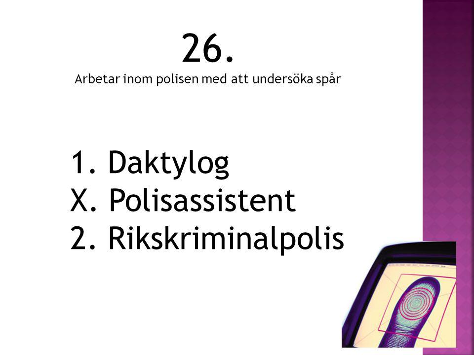 26. 1. Daktylog X. Polisassistent 2. Rikskriminalpolis
