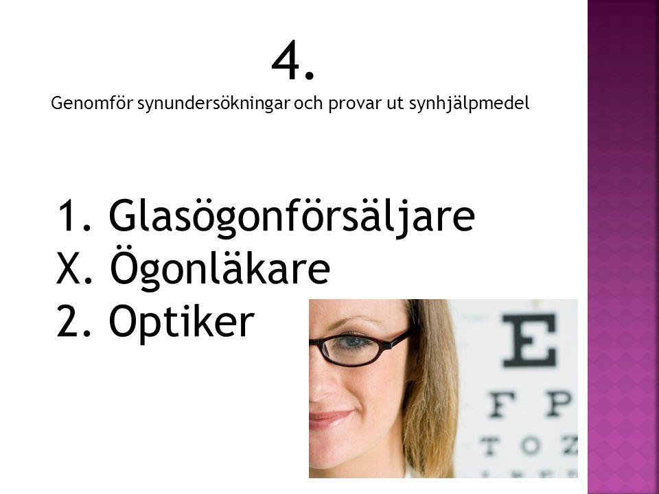 4. 1. Glasögonförsäljare X. Ögonläkare 2. Optiker