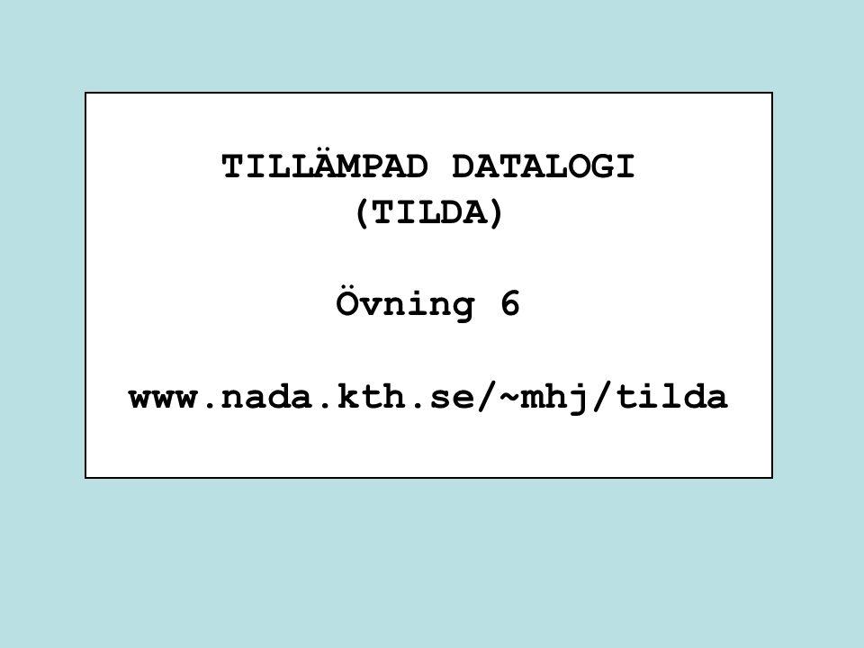 TILLÄMPAD DATALOGI (TILDA) Övning 6 www.nada.kth.se/~mhj/tilda