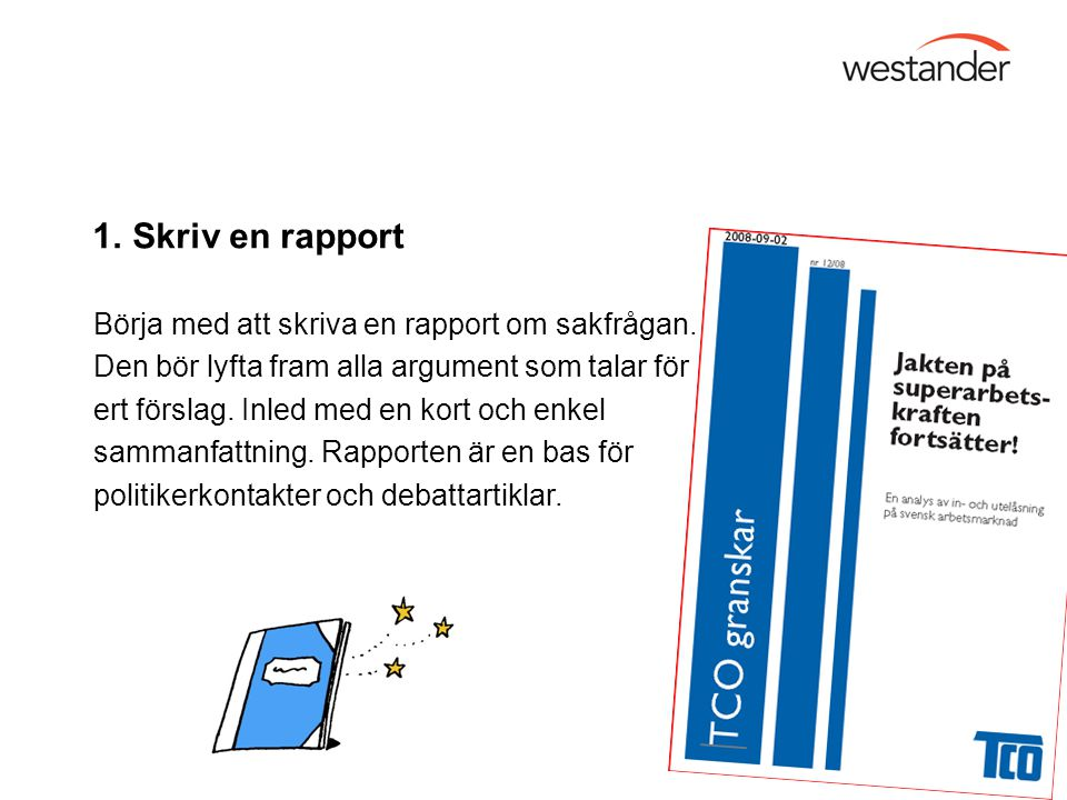 1. Skriv en rapport Börja med att skriva en rapport om sakfrågan.