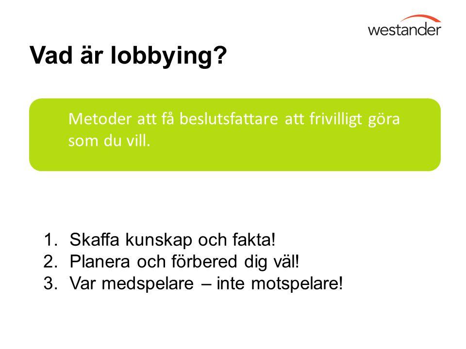 Vad är lobbying Metoder att få beslutsfattare att frivilligt göra som du vill. Skaffa kunskap och fakta!