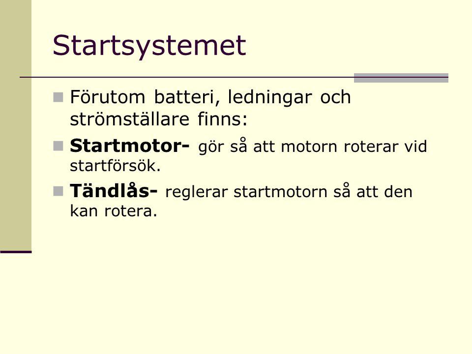 Startsystemet Förutom batteri, ledningar och strömställare finns: