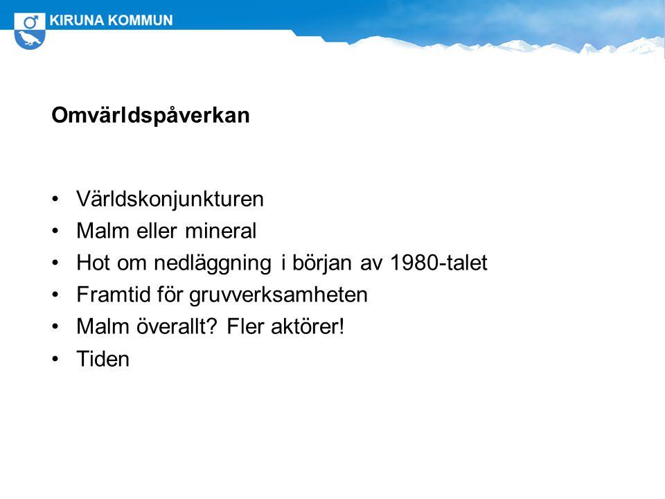 Omvärldspåverkan Världskonjunkturen. Malm eller mineral. Hot om nedläggning i början av 1980-talet.