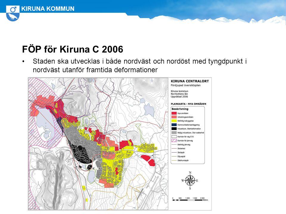 FÖP för Kiruna C 2006 Staden ska utvecklas i både nordväst och nordöst med tyngdpunkt i nordväst utanför framtida deformationer.