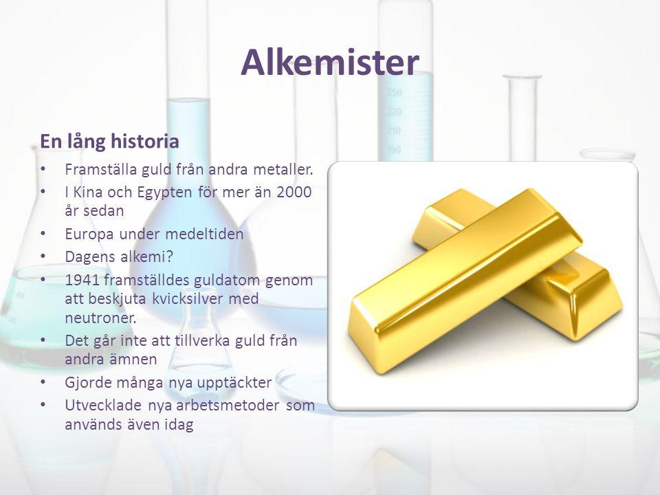Alkemister En lång historia Framställa guld från andra metaller.